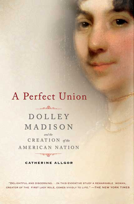 A Perfect Union By Allgor, Catherine